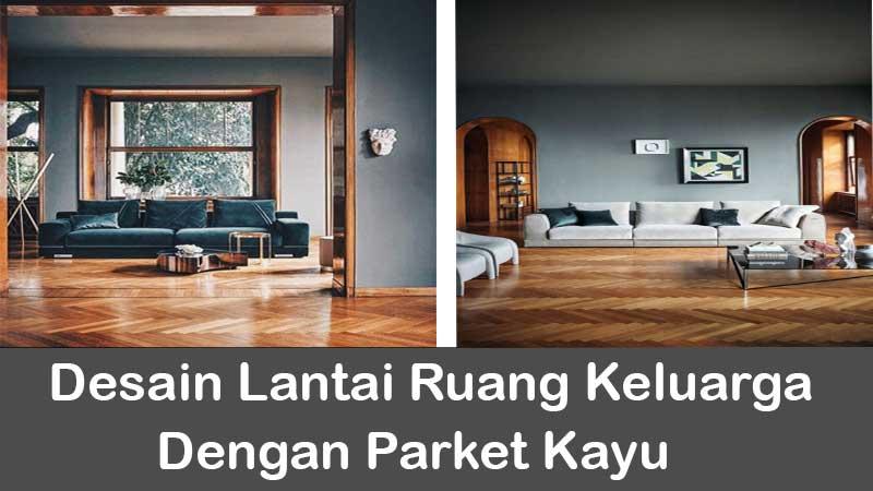 desain lantai ruang keluarga dengan parket kayu