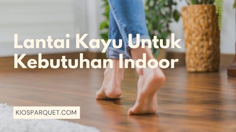 lantai kayu untuk kebutuhan indoor