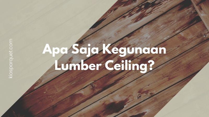 kegunaan dari lumberceiling
