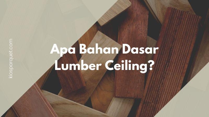 bahan dasar lumberceiling