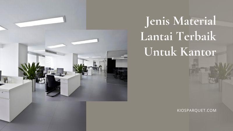 jenis material lantai terbaik untuk kantor
