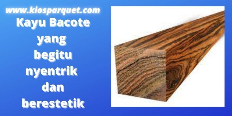 Jenis Kayu Terbaik Untuk Furniture - kayu bacote