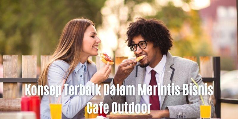 Konsep Terbaik Merintis Bisnis Cafe Outdoor